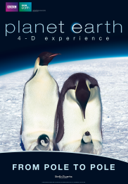 BBC PLANET EARTH: FROM POLE TO POLE 4-D EXPERIENCE