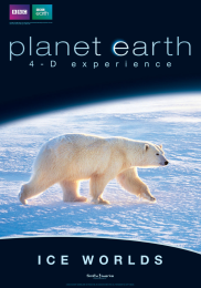 BBC PLANET EARTH: ICE WORLDS 4-D EXPERIENCE